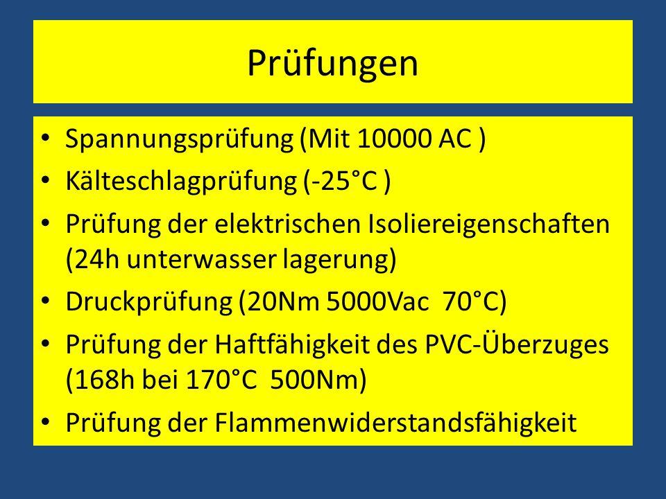 Prüfungen Spannungsprüfung (Mit 10000 AC ) Kälteschlagprüfung (-25°C ) Prüfung der elektrischen Isoliereigenschaften (24h unterwasser lagerung) Druckprüfung (20Nm 5000Vac 70°C) Prüfung der Haftfähigkeit des PVC-Überzuges (168h bei 170°C 500Nm) Prüfung der Flammenwiderstandsfähigkeit