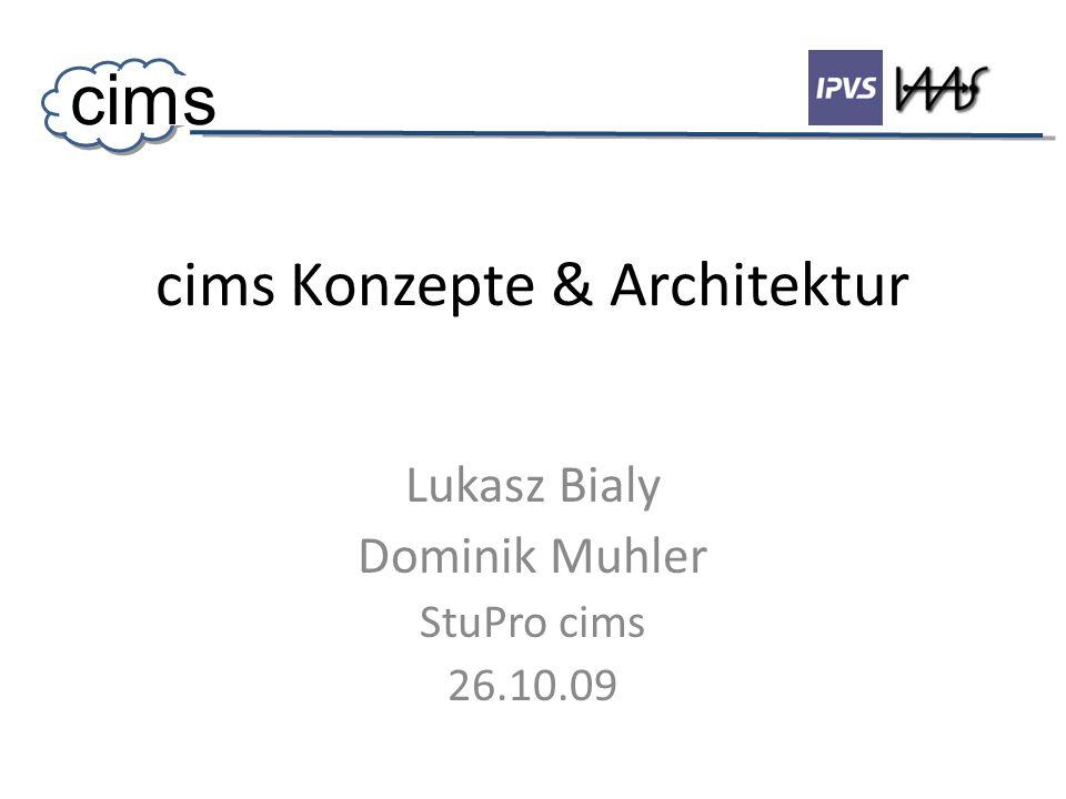 cims Konzepte & Architektur Lukasz Bialy Dominik Muhler StuPro cims 26.10.09 cims