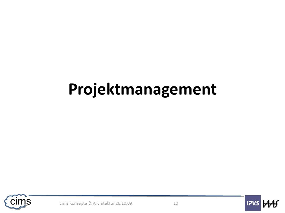 cims Konzepte & Architektur 26.10.09 10 cims Projektmanagement
