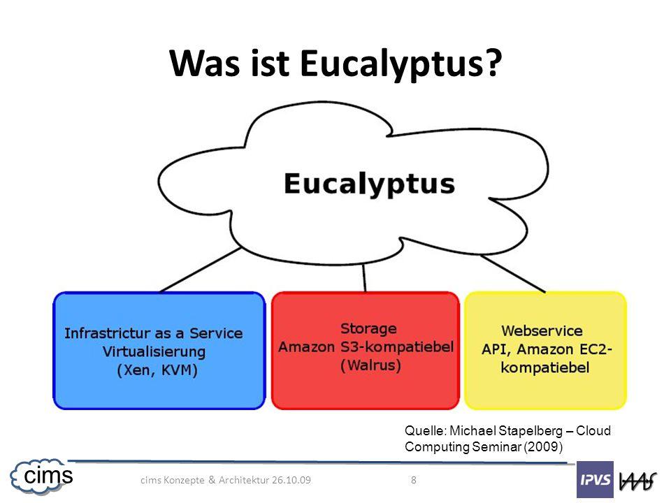cims Konzepte & Architektur 26.10.09 8 cims Was ist Eucalyptus.