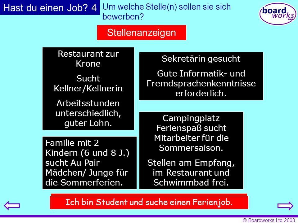 © Boardworks Ltd 2003 Stellenanzeigen Restaurant zur Krone Sucht Kellner/Kellnerin Arbeitsstunden unterschiedlich, guter Lohn. Sekretärin gesucht Gute