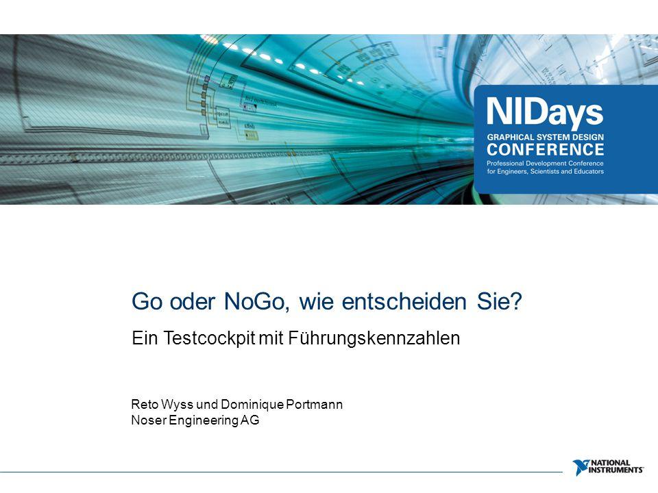 Go oder NoGo, wie entscheiden Sie? Ein Testcockpit mit Führungskennzahlen Reto Wyss und Dominique Portmann Noser Engineering AG