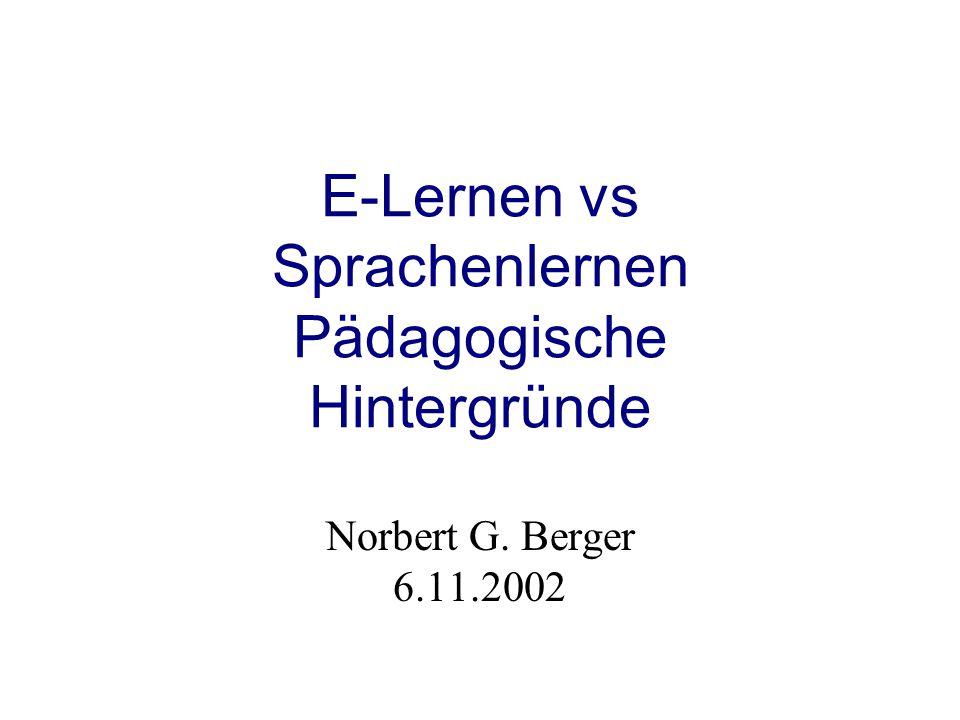 E-Lernen vs Sprachenlernen Pädagogische Hintergründe Norbert G. Berger 6.11.2002