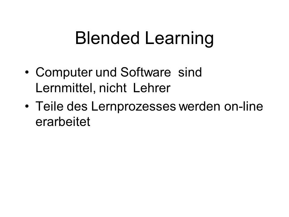 Blended Learning Computer und Software sind Lernmittel, nicht Lehrer Teile des Lernprozesses werden on-line erarbeitet