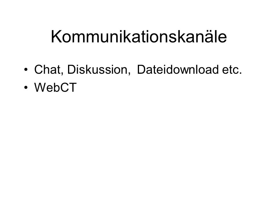 Kommunikationskanäle Chat, Diskussion, Dateidownload etc. WebCT