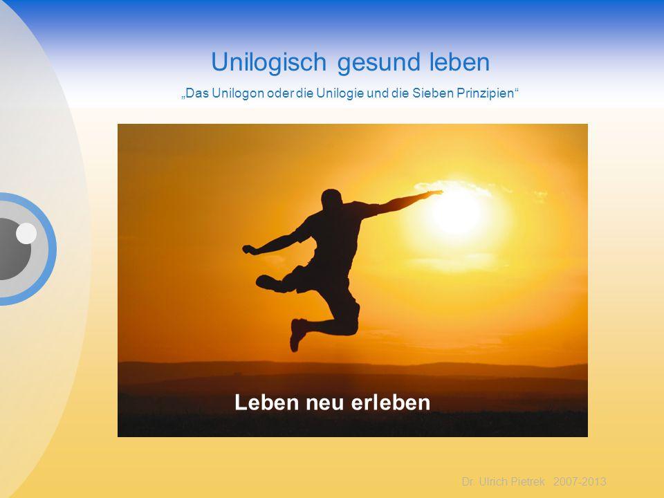 """Dr. Ulrich Pietrek 2007-2013 Unilogisch gesund leben """"Das Unilogon oder die Unilogie und die Sieben Prinzipien"""" Leben neu erleben"""