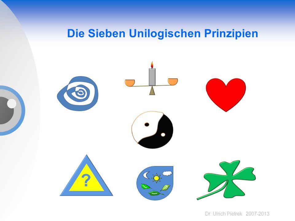 Dr. Ulrich Pietrek 2007-2013 Die Sieben Unilogischen Prinzipien