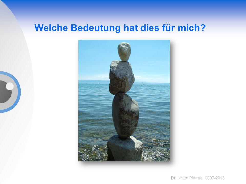 Dr. Ulrich Pietrek 2007-2013 Welche Bedeutung hat dies für mich?