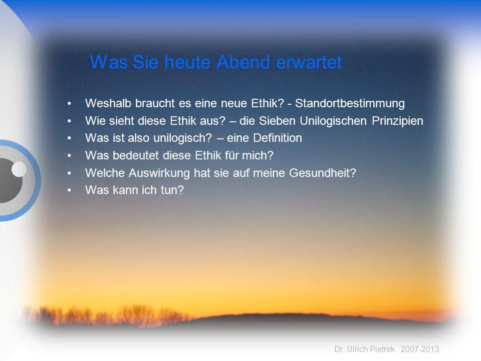 Dr. Ulrich Pietrek 2007-2013 Was Sie heute Abend erwartet Weshalb braucht es eine neue Ethik? - Standortbestimmung Wie sieht diese Ethik aus? – die Si