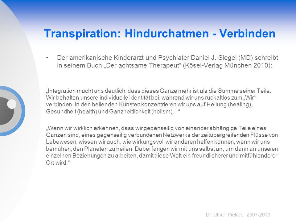 Dr. Ulrich Pietrek 2007-2013 Transpiration: Hindurchatmen - Verbinden Der amerikanische Kinderarzt und Psychiater Daniel J. Siegel (MD) schreibt in se