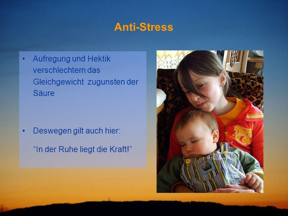 """Anti-Stress Aufregung und Hektik verschlechtern das Gleichgewicht zugunsten der Säure Deswegen gilt auch hier: """"In der Ruhe liegt die Kraft!"""""""
