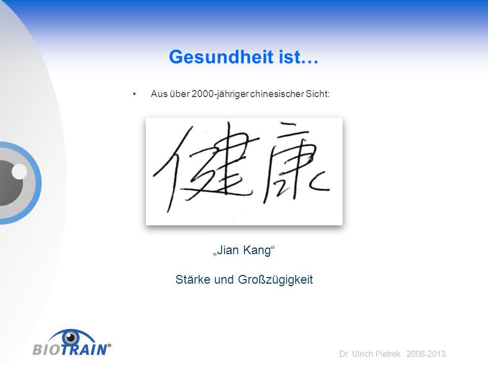 """Dr. Ulrich Pietrek 2006-2013 Gesundheit ist… """"Jian Kang"""" Stärke und Großzügigkeit Aus über 2000-jähriger chinesischer Sicht:"""