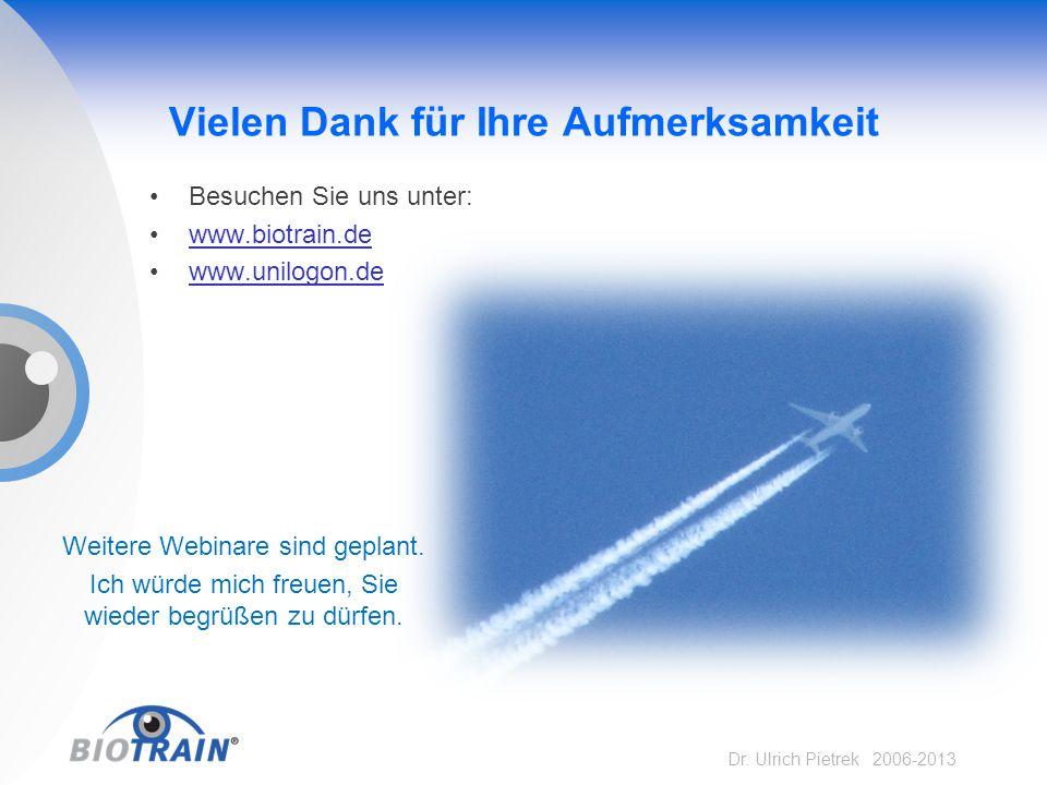 Dr. Ulrich Pietrek 2006-2013 Vielen Dank für Ihre Aufmerksamkeit Besuchen Sie uns unter: www.biotrain.de www.unilogon.de Weitere Webinare sind geplant