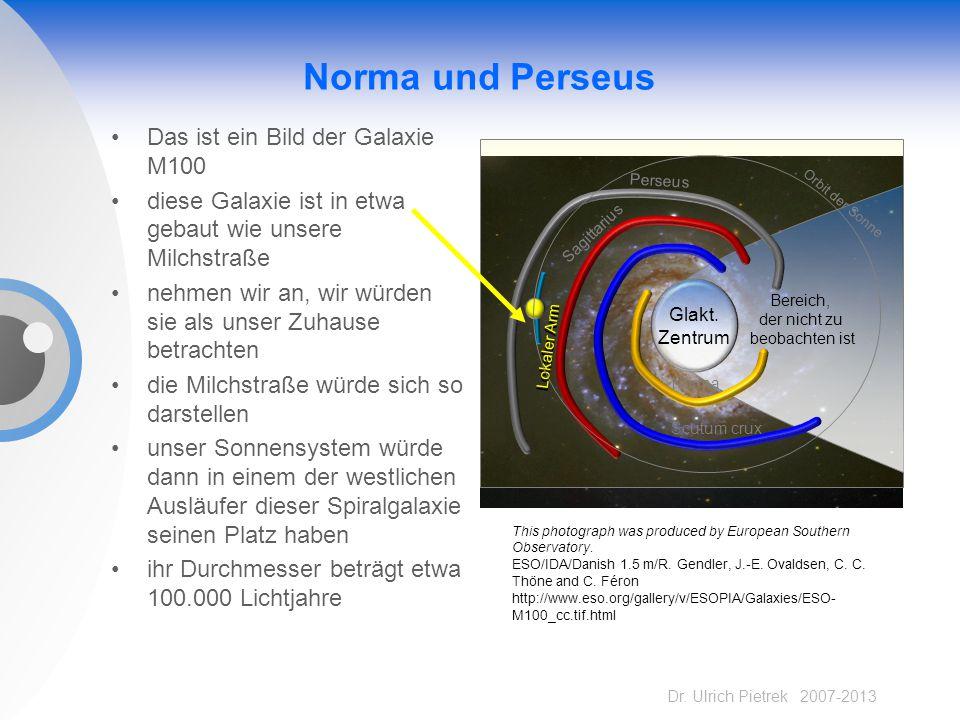 Dr. Ulrich Pietrek 2007-2013 Norma und Perseus Das ist ein Bild der Galaxie M100 diese Galaxie ist in etwa gebaut wie unsere Milchstraße nehmen wir an