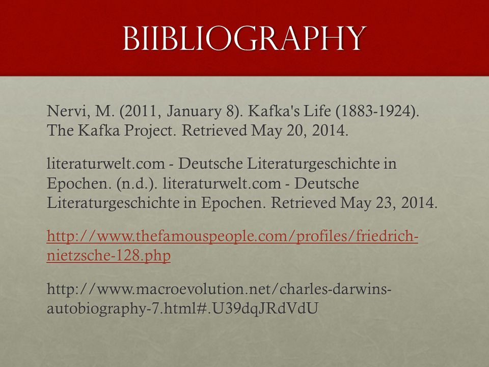 BIibliography Nervi, M. (2011, January 8). Kafka's Life (1883-1924). The Kafka Project. Retrieved May 20, 2014. literaturwelt.com - Deutsche Literatur