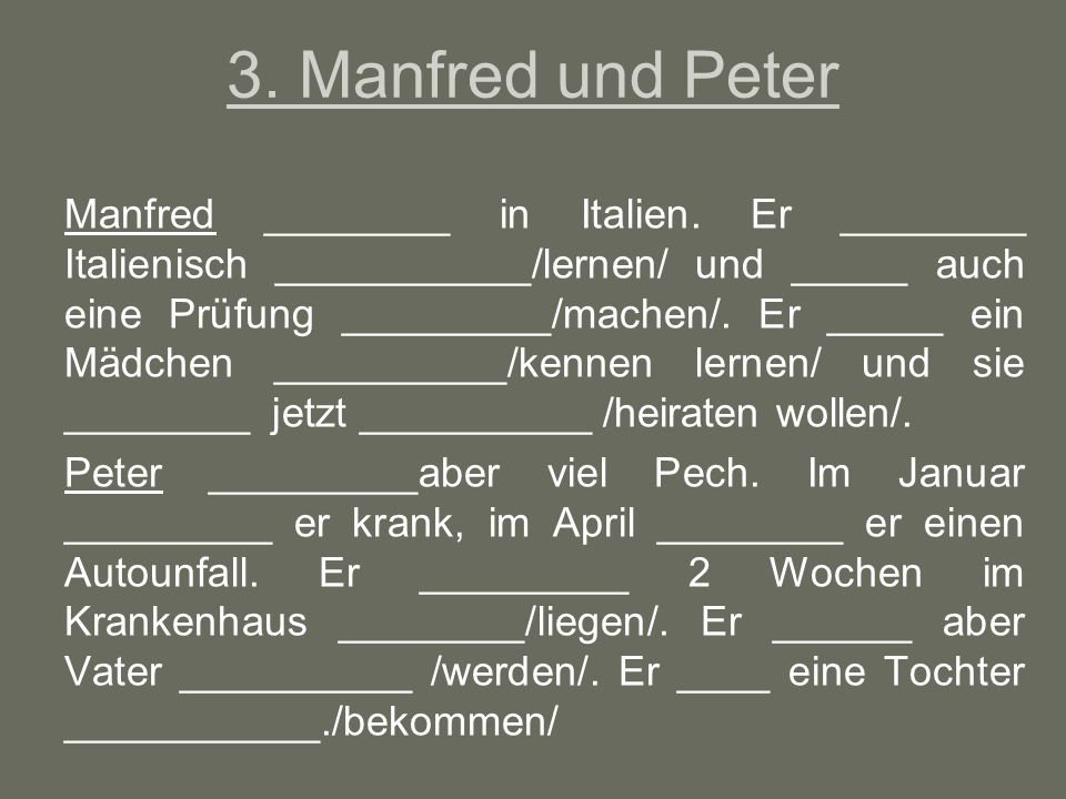 3.Manfred und Peter Manfred ________ in Italien.