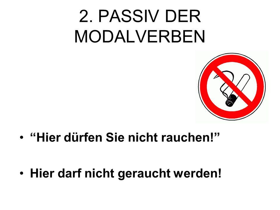"""2. PASSIV DER MODALVERBEN """"Hier dürfen Sie nicht rauchen!"""" Hier darf nicht geraucht werden!"""