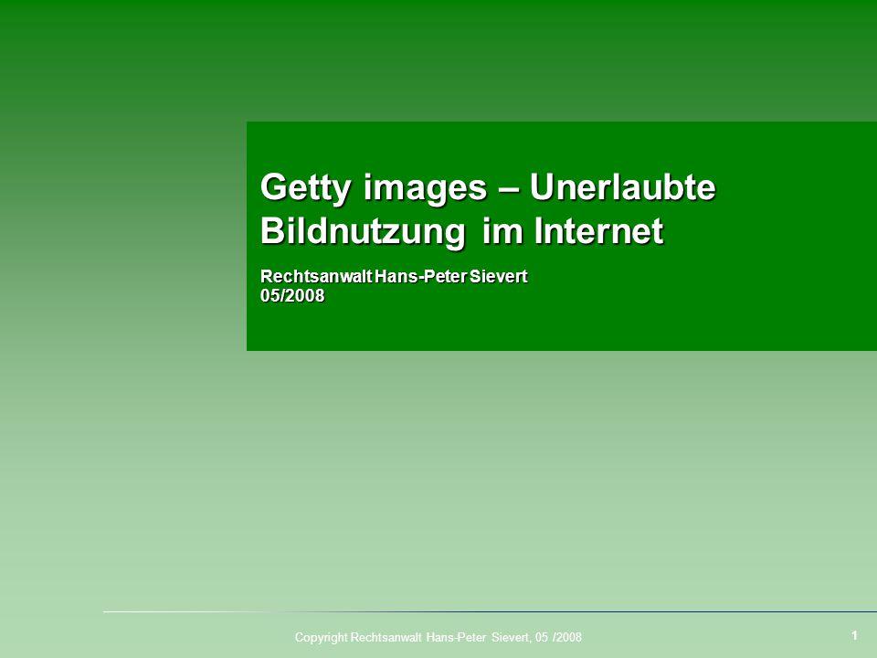 2 Copyright Rechtsanwalt Hans-Peter Sievert, 05 /2008 Brief von Getty images aus UK erhalten In der letzten Zeit häufen sich die Anfragen nach rechtlicher Beratung, weil Homepagebetreibern von der amerikanischen Bildagentur getty images vorgeworfen wird, Bilder der Agentur ohne gültige Lizenz im Internet zu nutzen.