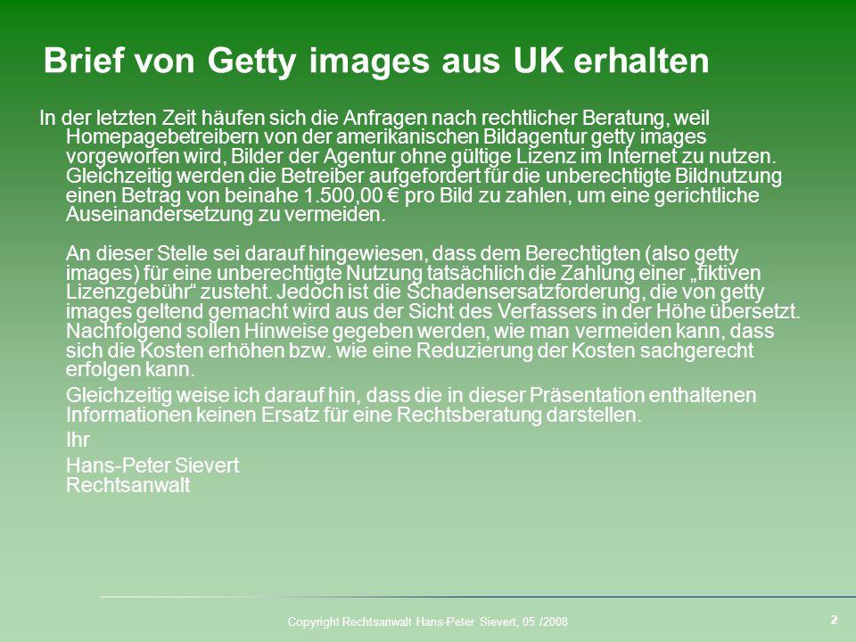 3 Copyright Rechtsanwalt Hans-Peter Sievert, 05 /2008 Inhaltsverzeichnis Typisches Vorgehen von getty images in Deutschland bisher Was könnten die Gründe sein, warum getty images in Deutschland bislang noch nicht geklagt hat.