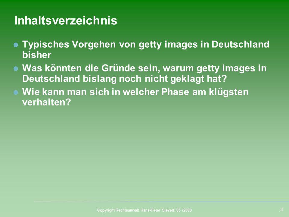 3 Copyright Rechtsanwalt Hans-Peter Sievert, 05 /2008 Inhaltsverzeichnis Typisches Vorgehen von getty images in Deutschland bisher Was könnten die Grü