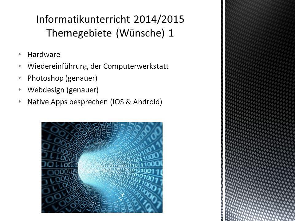 Hardware Wiedereinführung der Computerwerkstatt Photoshop (genauer) Webdesign (genauer) Native Apps besprechen (IOS & Android)