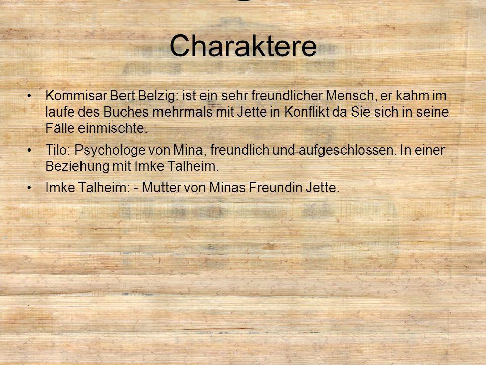 Charaktere Kommisar Bert Belzig: ist ein sehr freundlicher Mensch, er kahm im laufe des Buches mehrmals mit Jette in Konflikt da Sie sich in seine Fäl