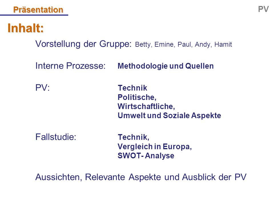 Präsentation PV Inhalt: Vorstellung der Gruppe: Betty, Emine, Paul, Andy, Hamit Interne Prozesse: Methodologie und Quellen PV: Technik Politische, Wir