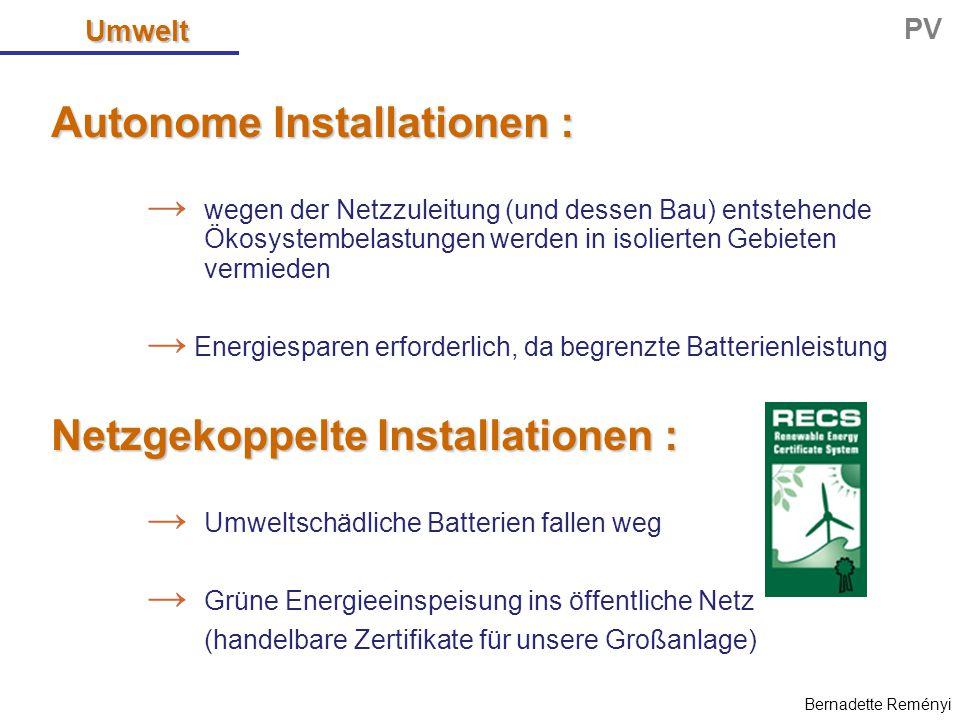 Autonome Installationen : → wegen der Netzzuleitung (und dessen Bau) entstehende Ökosystembelastungen werden in isolierten Gebieten vermieden → Energi