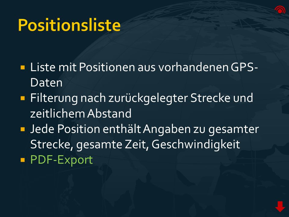  Liste mit Positionen aus vorhandenen GPS- Daten  Filterung nach zurückgelegter Strecke und zeitlichem Abstand  Jede Position enthält Angaben zu gesamter Strecke, gesamte Zeit, Geschwindigkeit  PDF-Export
