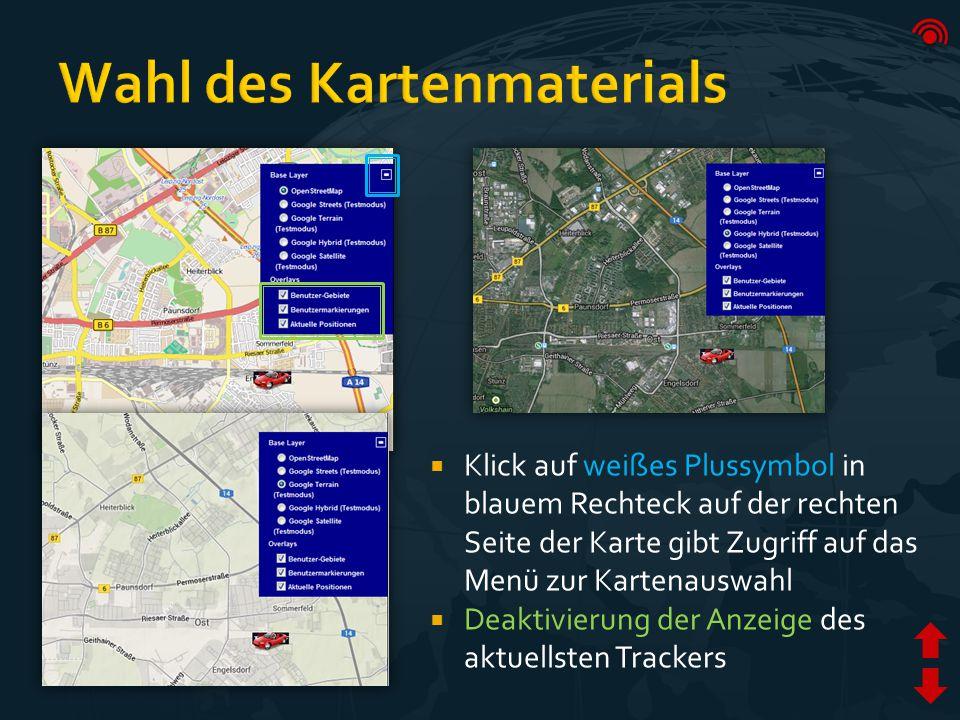  Klick auf weißes Plussymbol in blauem Rechteck auf der rechten Seite der Karte gibt Zugriff auf das Menü zur Kartenauswahl  Deaktivierung der Anzeige des aktuellsten Trackers