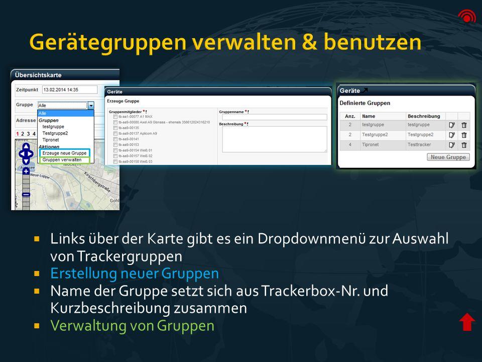  Links über der Karte gibt es ein Dropdownmenü zur Auswahl von Trackergruppen  Erstellung neuer Gruppen  Name der Gruppe setzt sich aus Trackerbox-Nr.