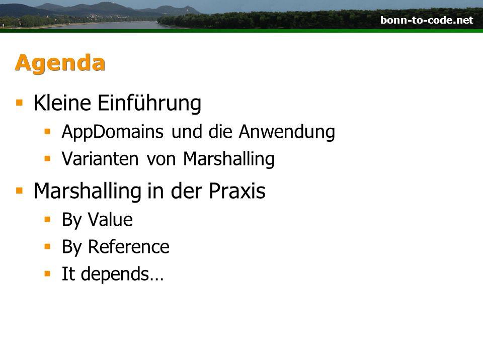 bonn-to-code.net Agenda  Kleine Einführung  AppDomains und die Anwendung  Varianten von Marshalling  Marshalling in der Praxis  By Value  By Ref