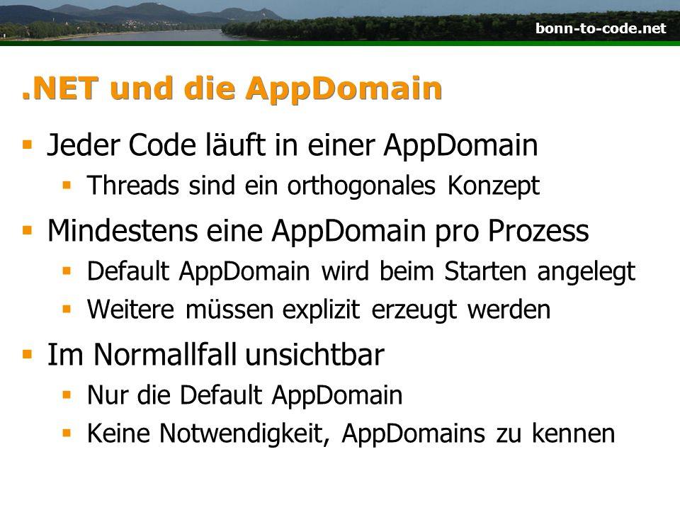 bonn-to-code.net.NET und die AppDomain  Jeder Code läuft in einer AppDomain  Threads sind ein orthogonales Konzept  Mindestens eine AppDomain pro P