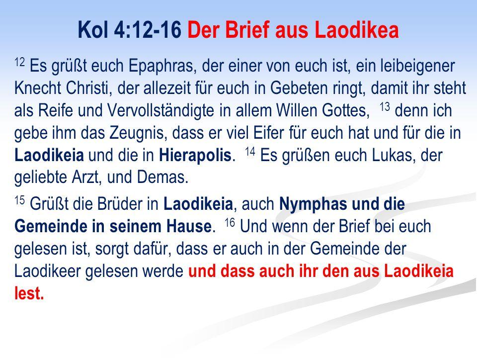 Kol 4:12-16 Der Brief aus Laodikea 12 Es grüßt euch Epaphras, der einer von euch ist, ein leibeigener Knecht Christi, der allezeit für euch in Gebeten
