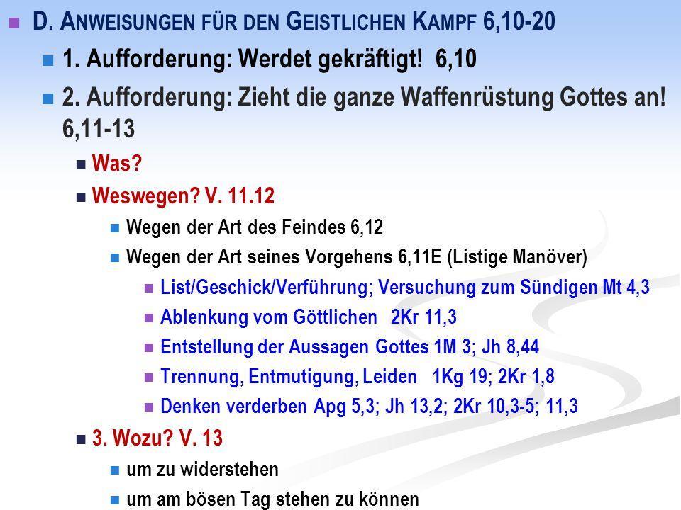 D. A NWEISUNGEN FÜR DEN G EISTLICHEN K AMPF 6,10-20 1. Aufforderung: Werdet gekräftigt! 6,10 2. Aufforderung: Zieht die ganze Waffenrüstung Gottes an!