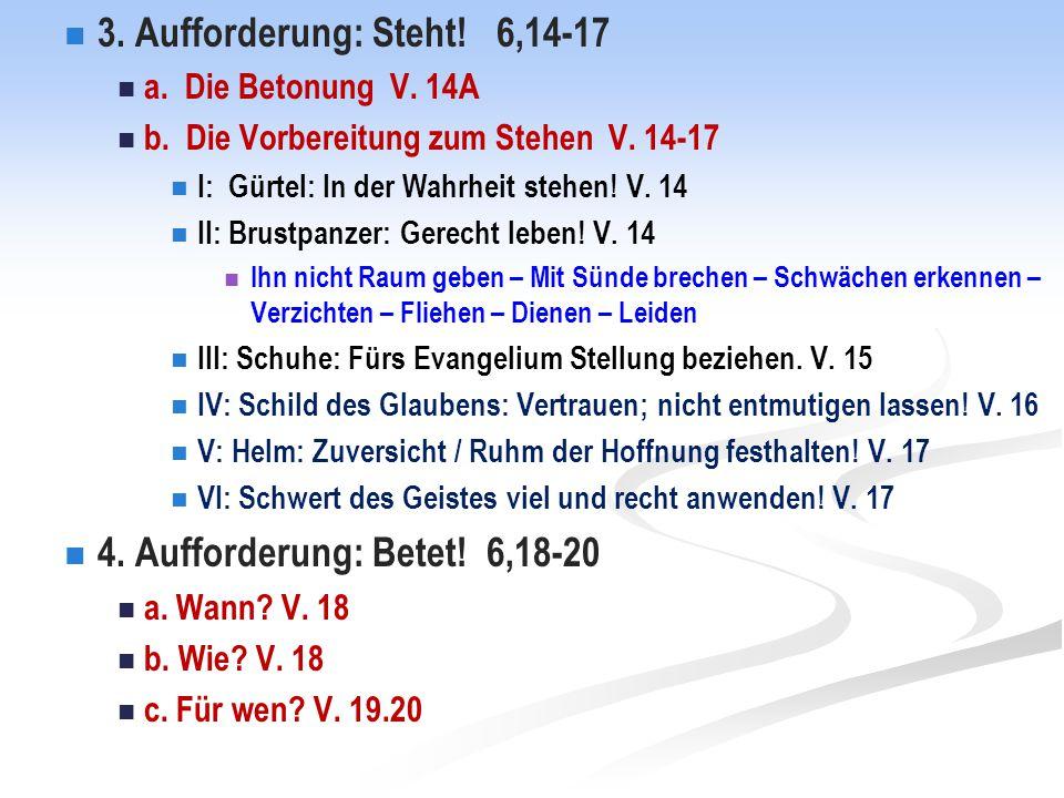 3. Aufforderung: Steht! 6,14-17 a. Die Betonung V. 14A b. Die Vorbereitung zum Stehen V. 14-17 I: Gürtel: In der Wahrheit stehen! V. 14 II: Brustpanze