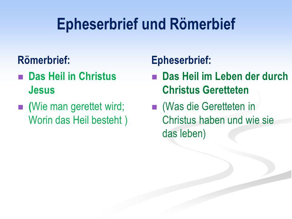 Epheserbrief und Römerbief Römerbrief: Das Heil in Christus Jesus ( Wie man gerettet wird; Worin das Heil besteht ) Epheserbrief: Das Heil im Leben de