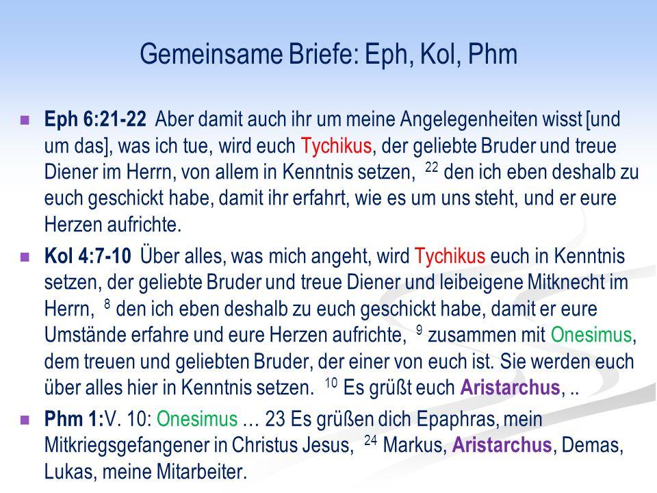 Gemeinsame Briefe: Eph, Kol, Phm Eph 6:21-22 Aber damit auch ihr um meine Angelegenheiten wisst [und um das], was ich tue, wird euch Tychikus, der gel