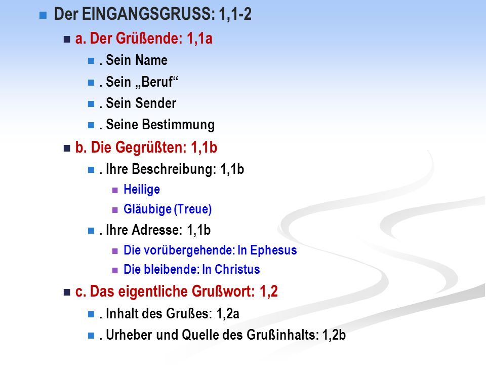 """Der EINGANGSGRUSS: 1,1-2 a. Der Grüßende: 1,1a. Sein Name. Sein """"Beruf"""". Sein Sender. Seine Bestimmung b. Die Gegrüßten: 1,1b. Ihre Beschreibung: 1,1b"""
