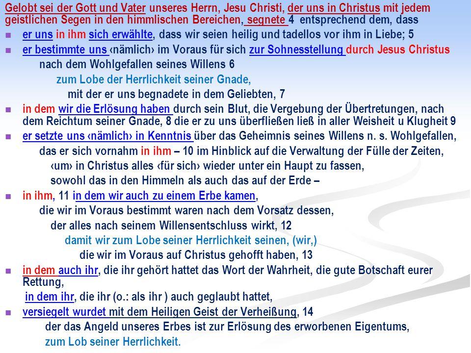 Gelobt sei der Gott und Vater unseres Herrn, Jesu Christi, der uns in Christus mit jedem geistlichen Segen in den himmlischen Bereichen, segnete 4 ent
