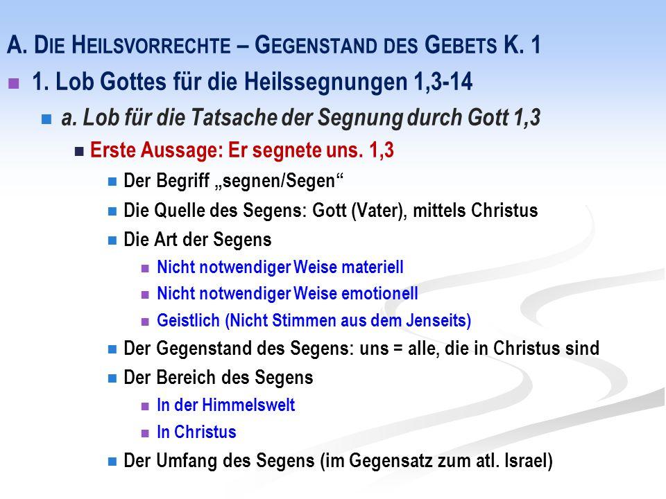 A. D IE H EILSVORRECHTE – G EGENSTAND DES G EBETS K. 1 1. Lob Gottes für die Heilssegnungen 1,3-14 a. Lob für die Tatsache der Segnung durch Gott 1,3