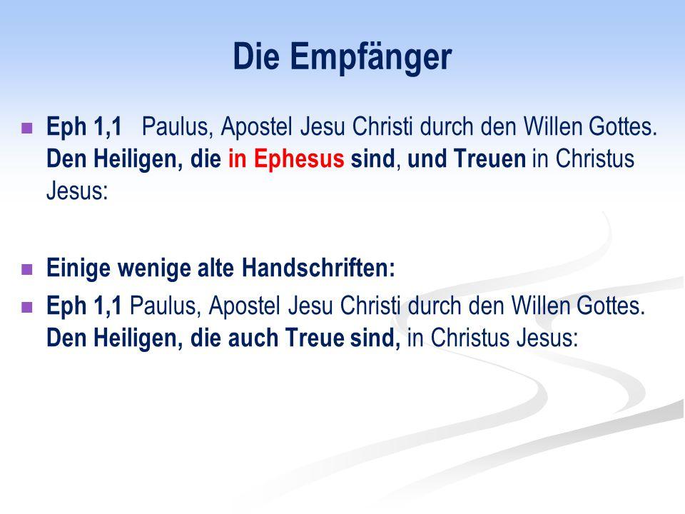 Die Empfänger Eph 1,1 Paulus, Apostel Jesu Christi durch den Willen Gottes. Den Heiligen, die in Ephesus sind, und Treuen in Christus Jesus: Einige we
