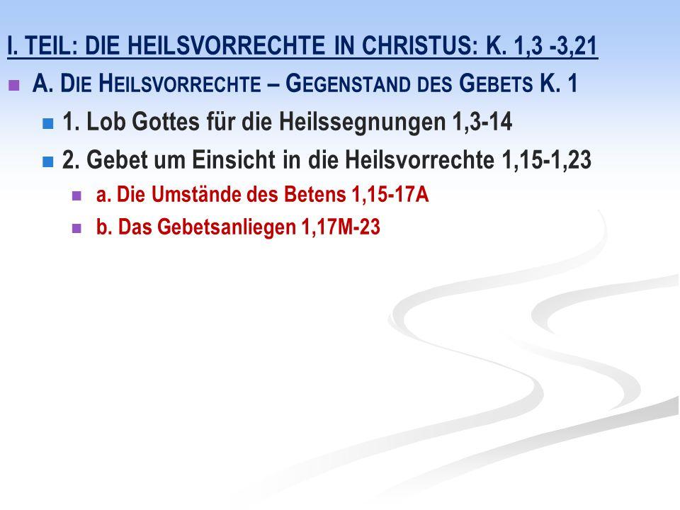I. TEIL: DIE HEILSVORRECHTE IN CHRISTUS: K. 1,3 -3,21 A. D IE H EILSVORRECHTE – G EGENSTAND DES G EBETS K. 1 1. Lob Gottes für die Heilssegnungen 1,3-