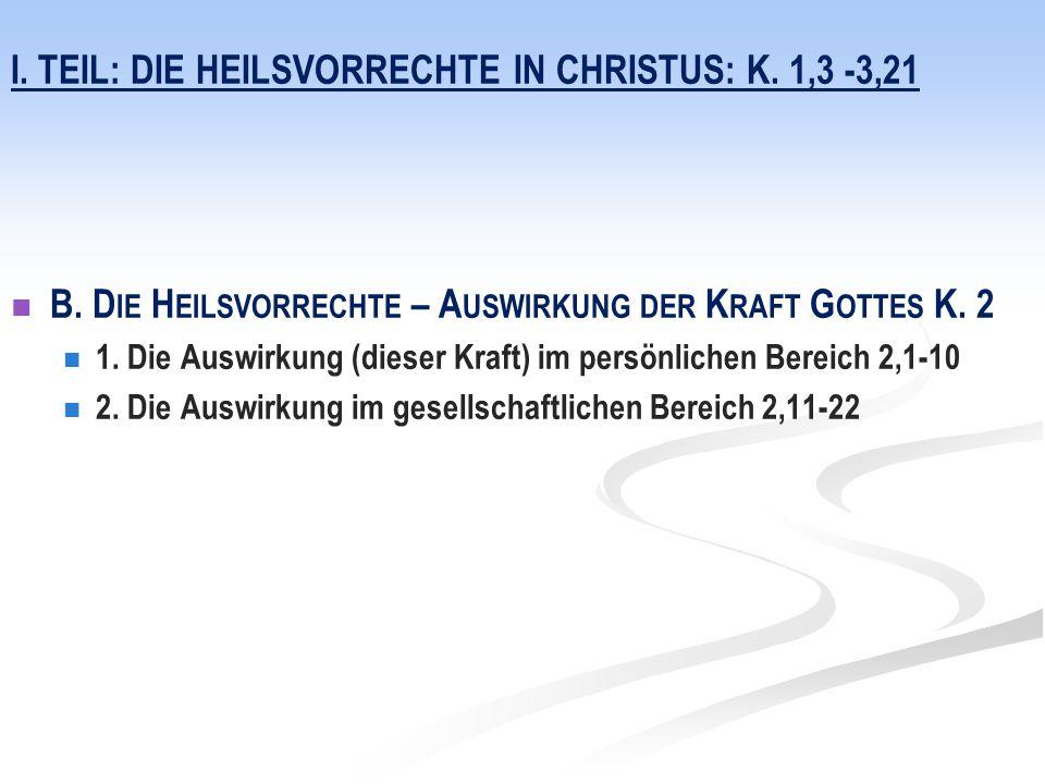 I. TEIL: DIE HEILSVORRECHTE IN CHRISTUS: K. 1,3 -3,21 B. D IE H EILSVORRECHTE – A USWIRKUNG DER K RAFT G OTTES K. 2 1. Die Auswirkung (dieser Kraft) i