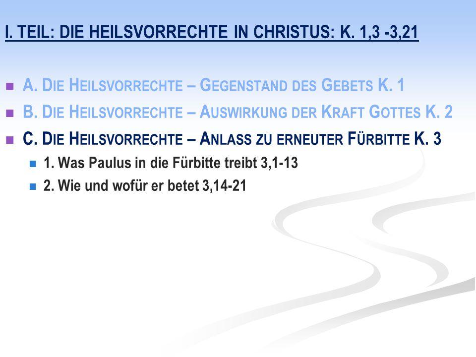 I. TEIL: DIE HEILSVORRECHTE IN CHRISTUS: K. 1,3 -3,21 A. D IE H EILSVORRECHTE – G EGENSTAND DES G EBETS K. 1 B. D IE H EILSVORRECHTE – A USWIRKUNG DER