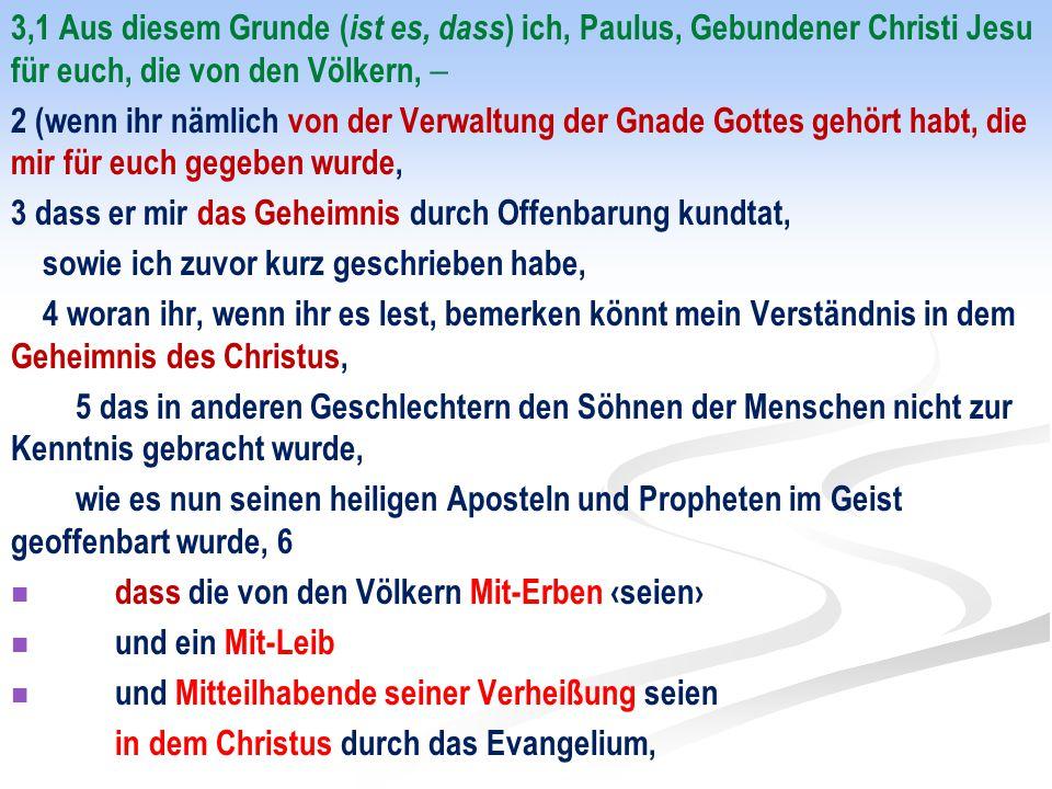 3,1 Aus diesem Grunde ( ist es, dass ) ich, Paulus, Gebundener Christi Jesu für euch, die von den Völkern,  2 (wenn ihr nämlich von der Verwaltung de