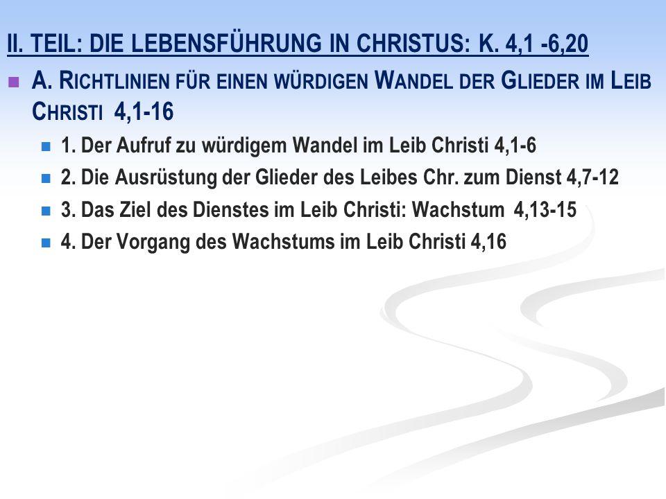 II. TEIL: DIE LEBENSFÜHRUNG IN CHRISTUS: K. 4,1 -6,20 A. R ICHTLINIEN FÜR EINEN WÜRDIGEN W ANDEL DER G LIEDER IM L EIB C HRISTI 4,1-16 1. Der Aufruf z