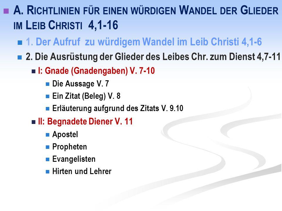 A. R ICHTLINIEN FÜR EINEN WÜRDIGEN W ANDEL DER G LIEDER IM L EIB C HRISTI 4,1-16 1. Der Aufruf zu würdigem Wandel im Leib Christi 4,1-6 2. Die Ausrüst