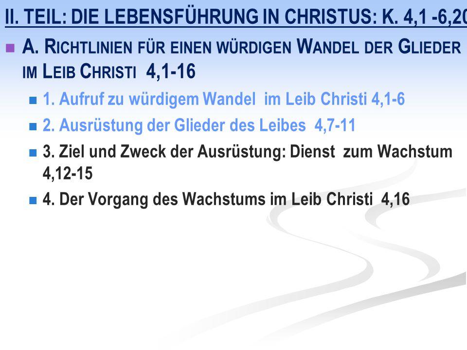 II. TEIL: DIE LEBENSFÜHRUNG IN CHRISTUS: K. 4,1 -6,20 A. R ICHTLINIEN FÜR EINEN WÜRDIGEN W ANDEL DER G LIEDER IM L EIB C HRISTI 4,1-16 1. Aufruf zu wü