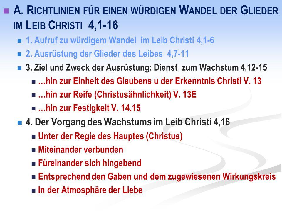 A. R ICHTLINIEN FÜR EINEN WÜRDIGEN W ANDEL DER G LIEDER IM L EIB C HRISTI 4,1-16 1. Aufruf zu würdigem Wandel im Leib Christi 4,1-6 2. Ausrüstung der